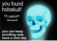Nice, Can, and Calcium: you found  holoskull  +5 calcium  well done!  you can keep  scrolling now.  have a nice day