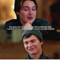 Memes, Fault in Our Stars, and Forever: You gave me a forever within the numbered days.  I cannot tell you how  thankfu  am for our little infinity. The Fault in Our Stars