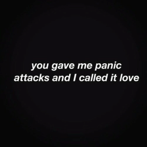 I Called It: you gave me panic  attacks and I called it love