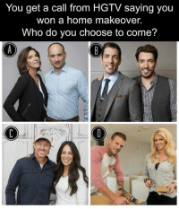 Hgtv: You get a call from HGTV saying you  won a home makeover.  Who do you choose to come?