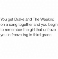 😂😂😂😂💯 tagafriend FollowMeForFunnyPostdaily: You get Drake and The Weeknd  on a song together and you begin  to remember the girl that unfroze  you in freeze tag in third grade 😂😂😂😂💯 tagafriend FollowMeForFunnyPostdaily