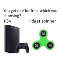 Anaconda, Dank, and Funny: You get one for free, which you  choosing?  PS4  Fidget spinner  IG Polar SaurusRex Fidget spinner 100% * 😏Follow if you're new😏 * 👇Tag some homies👇 * ❤Leave a like for Dank Memes❤ * Second meme acc: @cptmemes * Don't mind these 👇👇 Memes DankMemes Videos DankVideos RelatableMemes RelatableVideos Funny FunnyMemes memesdailybestmemesdaily boii Codmemes god atheist Meme InfiniteWarfare Gaming gta5 bo2 IW mw2 Xbox Ps4 Psn Games VideoGames Comedy Treyarch sidemen sdmn