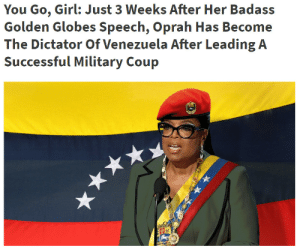 chasers17:I ugly laughed at this : You Go, Girl: Just 3 Weeks After Her Badass  Golden Globes Speech, Oprah Has Become  The Dictator Of Venezuela After Leading A chasers17:I ugly laughed at this