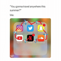 "Netflix, Snapchat, and SoundCloud: ""You gonna travel anywhere this  summer?""  Me  Instagramm  Twitter  Snapchat  YouTube  Netflix  SoundCloud  SP 👋✈️"