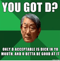 Asian dads in a sex-positive world: YOU GOT DP  ONLY D ACCEPTABLE IS DICK IN YO  MOUTH, AND U BETTA BE GOOD AT IT  made on ingur Asian dads in a sex-positive world