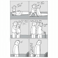 New comic about pushing! Tag someone who pushes you. www.lunarbaboon.com: You Got  THIS  GET Up  I'm here  Make it to the  to help  end  Thanks  Son  sig  You.  this  dad New comic about pushing! Tag someone who pushes you. www.lunarbaboon.com