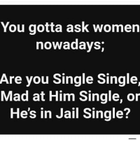 Them mad at him singles be tough too. They just stop replying one day 😂😩: You gotta ask women  nowadays;  Are you Single Single,  Mad at Him Single, or  He's in Jail Single? Them mad at him singles be tough too. They just stop replying one day 😂😩