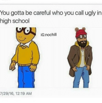 Funny, School, and Ugly: You gotta be careful who you call ugly in  high school  iG nochill  7/29/16, 12:19 AM Be careful ❤😊😊😂