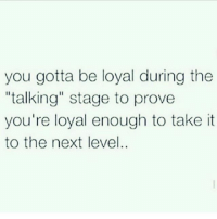 "The most unloyal people stay crying about other people being unloyal. You are what you attract: you gotta be loyal during the  ""talking"" stage to prove  you're loyal enough to take it  to the next level. The most unloyal people stay crying about other people being unloyal. You are what you attract"