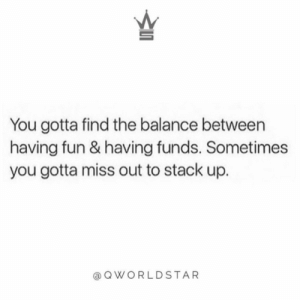 """Don't fall into the hype...sit back & build your empire...wasted time is wasted money...do things that matter!"" 💯 @QWorldstar #PositiveVibes https://t.co/f9h2iDYBRz: You gotta find the balance between  having fun & having funds. Sometimes  you gotta miss out to stack up.  QWORLDSTAR ""Don't fall into the hype...sit back & build your empire...wasted time is wasted money...do things that matter!"" 💯 @QWorldstar #PositiveVibes https://t.co/f9h2iDYBRz"