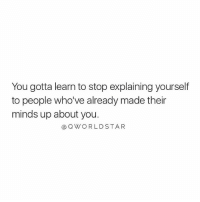 "Memes, Period, and Wshh: You gotta learn to stop explaining yourself  to people who've already made their  minds up about you.  @QWORLDSTAR ""You're not here to win people over...you're here to win, period...forget negative people's opinions ..."" ✌️💯 @QWorldstar PositiveVibes WSHH"