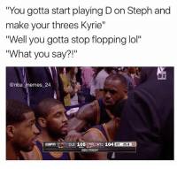 """Nba, No Chill, and Br Nba: """"You gotta start playing Don Steph and  make your threes Kyrie""""  """"Well you gotta stop flopping lol""""  What you say?!  br  @nba memes 24  LE 105  ATL 104  NBA FRIDAY Kyrie has no chill 😂 nbamemes nba_memes_24"""