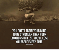 Lose Yourself: YOU GOTTA TRAIN YOUR MIND  TO BE STRONGER THAN YOUR  EMOTIONS OR ELSE YOU'LL LOSE  YOURSELF EVERY TIME  SUCCESS PORTAL