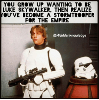 """9/11, America, and Dicks: YOU GROW UP WANTING T RE  LUKE SKYWALKER, THEN REALIZE  YOU'VE RECOME A STORMTROOPER  FOR THE EMPIRE  Q4biddenknowledge You Grow Up Wanting to be LukeSkywalker, Then Realize You've Become a Stormtrooper for the Empire. Someone asked... """"How do you Americans as a people walk around head held high, knowing that every few months your country is committing a 911 size atrocity to other people. Imagine if the 9-11 terror attacks were happening in america every few months. Again and again, innocent people dying all around you. Your brothers and sisters. For no reason?"""" DanielCrimmins from U.S. Army 3rd Infantry Division answered: You fight, you kill, you watch friends die, and you notice a distinct lack of change. You kick in doors and tell terrified women to sit on the floor while you and your friends ransack their home, tearing the place apart, because they might be hiding weapons. There is no reason to believe this house in particular is enemy, same for the next one, and the one after that, or the seven before; they just happened to be there, and maybe they had weapons. Probably not, they almost never did. There were a few times when we had deliberate raids based on solid intel and we'd turn up some stuff, but generally we were just tossing houses because we could.... Then you realize you haven't seen anything to support the idea that these poor fuckers are a threat to your home. You look around and you see all he contractors making six figure salaries to fix your shit, train Iraqis, maintain the ridiculous SUVs the KBR dicks ride around in. You consider the fact that every 25mm shell costs about forty bucks, and your company has been handing those fuckers out like shrapnel flavored parade candies. You think about all the fuel you're going through, all the ammo and missiles and grenades. You think about every time you lose a vehicle, the Army buys a new one. Maybe you start to see a lot of people making a lot of money on huge amounts of Human S"""