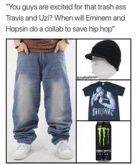 "Ass, Eminem, and Energy: ""You guys are excited for that trash ass  Travis and Uzi? When will Eminem and  Hopsin do a collab to save hip hop""  @chiefkeefsintern  ENERGY  500 mL"
