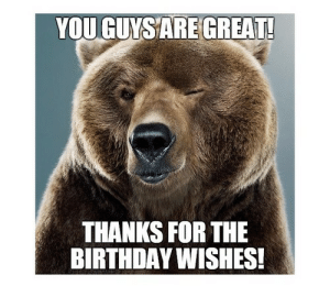 Thank You for the Birthday Wishes Memes | WishesGreeting: YOU GUYS ARE GREAT!  THANKS FOR THE  BIRTHDAY WISHES! Thank You for the Birthday Wishes Memes | WishesGreeting
