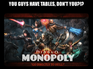"Monopoly, Blizzard, and Hell: YOU GUYS HAVE TABLES, DONTYOU?!?  DI LO  MONOPOLY  ""GO DIRECTLY TO HELL!  ENTE  HTS RESERVED Blizzards big announcement for next years Blizzcon"
