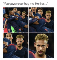 "Neymar, Soccer, and Sports: ""You guys never hug me like that...""  23 Sucks to be you, Neymar"