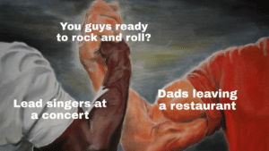 Funny, Restaurant, and Rock and Roll: You guys ready  to rock and roll?  Lead singers/at  a concert  Dads leaving  a restaurant Rock and roll via /r/funny https://ift.tt/2OPRdxU