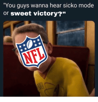 "victory: You guys wanna hear sicko mode  or sweet victory?""  NFL"