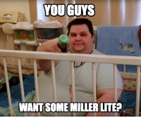 Funny, Miller Lite, and Miller: YOU GUYS  WANT SOME MILLER LITE?