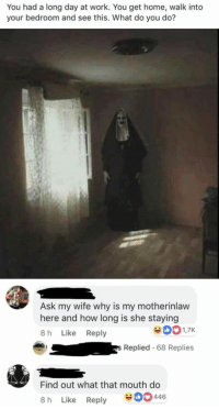 20 Best Memes Of The Day 21 – 10 – 2018: You had a long day at work. You get home, walk into  your bedroom and see this. What do you do?  Ask my wife why is my motherinlaw  here and how long is she staying  8 h Like Reply  Replied.68 Replies  Find out what that mouth do  8 h Like Reply  00446 20 Best Memes Of The Day 21 – 10 – 2018