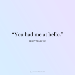 """Hello, Jerry Maguire, and You: """"You had me at hello.""""  JERRY MAGUIRE  TYPELIKEAGIRL"""