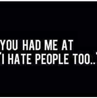 ❤️💕😂: YOU HAD ME AT  I HATE PEOPLE TOO ❤️💕😂