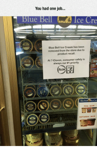 srsfunny:Consumer Safety Is Their Priority: You had one job...  Blue Bell  Ice Cre  Blue Bell Ice Cream has been  removed from the store due to  product recall.  At 7-Eleven, consumer safety is  always our #1 priority.  Hor  Bloe BellIce Cre  Pints $2.99  Half Gallons $8.29  RE  BEL srsfunny:Consumer Safety Is Their Priority