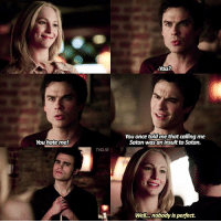 Memes, Iconic, and Insulting: You hate me!  TVD.IG  You?  You once told me that calling me  Satan Wasan insult to Satan.  Well... no  is perfect,  body [5x12] — iconic 😂 q: favourite friendship? (from any show)