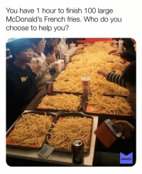 Anaconda, McDonalds, and Memes: You have 1 hour to finish 100 large  McDonald's French fries. Who do you  choose to help you?  MEMES YUM! What friend would you risk killing to help you with this? memesapp memes