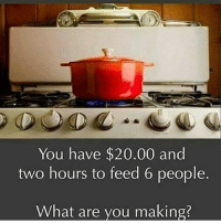 What's for dinner? 🤔 🍽👇 @worldstar WSHH: You have $20.00 and  two hours to feed 6 people  What are you making? What's for dinner? 🤔 🍽👇 @worldstar WSHH