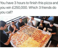Tag those savages 😂 😂 😂: You have 3 hours to finish this pizza and  you win £250,000. Which 3 friends do  you call? Tag those savages 😂 😂 😂