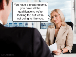 Job Interview, Resume, and All The: You have a great resume,  you have all the  qualifications we're  looking for, but we're  not going to hire you.  EATLIVER.COM Friend Zone Explained As a Job Interview