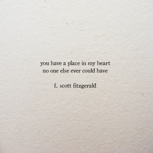 f scott fitzgerald: you have a place in my heart  no one else ever could have  f. scott fitzgerald