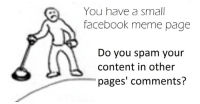 the real dilemma :P: You have a small  facebook meme page  Do you spam your  content in other  pages' comments? the real dilemma :P