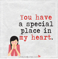 Memes, 🤖, and Love Quotes: You have  a special  place in  my heart  Like Love Quotes.com You have a special place in my heart