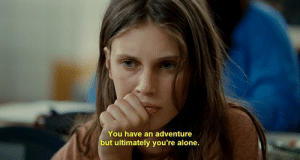 Being Alone, Adventure, and You: You have an adventure  ut ultimately you're alone