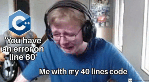 Sometimes: ++  You have  an erroron  line 60'  Me with my 40 lines code  me/odey meme Sometimes