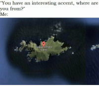 """Island, You, and Accent: """"You have an interesting accent, where are  you from?""""  Me:  Ir 11  //补非  Disappcintment  island"""