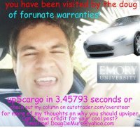 Douge: you have been visit  e doug  of forunate warranties  EMORY  UNIVERSITY  Cargo in 3.45793 seconds or  Rout my column on autotrader.com/oversteer  for  n  of my thoughts on why you should upviper  an have credit for your cool post?  mail me! DougDeMuro yahoo.com