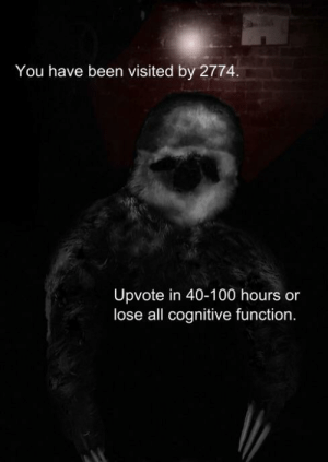 If you don't do it 2774 will [DATA EXPUNGE] via /r/memes https://ift.tt/2qBxpot: You have been visited by 2774.  Upvote in 40-100 hours or  lose all cognitive function. If you don't do it 2774 will [DATA EXPUNGE] via /r/memes https://ift.tt/2qBxpot