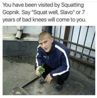 "Squat well slavo @crundall__: You have been visited by Squatting  Gopnik. Say ""Squat well, Slavo"" or 7  years of bad knees will come to you. Squat well slavo @crundall__"