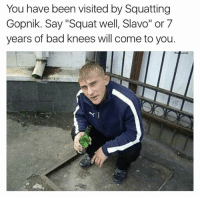 """Via Delet Dis: You have been visited by Squatting  Gopnik. Say """"Squat well, Slavo"""" or 7  years of bad knees will come to you. Via Delet Dis"""