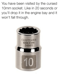 Don't risk it! Car memes: You have been visited by the cursed  10mm socket. Like in 20 seconds or  you'll drop it in the engine bay and it  won't fall through.  CRAFns MAN  34841 Don't risk it! Car memes
