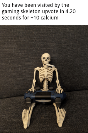 Posted at night for extra spooky: You have been visited by the  gaming skeleton upvote in 4.20  seconds for 10 calcium Posted at night for extra spooky