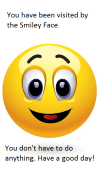me☺irl: You have been visited by  the Smiley Face  You don't have to do  anything. Have a good day me☺irl