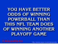 """Cincinnati Bengals, Doe, and Jeopardy: YOU HAVE BETTER  ODDS OF WINNING  POWERBALL THAN  THIS NFL TEAM DOES  OF WINNING ANOTHER  PLAYOFF GAME  httpINww.says it.com/jeopardy """"Who are: the Cincinnati Bengals?"""" JeopardySports"""