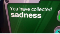 Sadness, You, and Mor: You have collected  sadness  MOR
