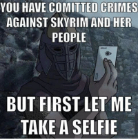 Skyrim: YOU HAVE COMITTED CRIMES  AGAINST SKYRIM AND HER  PEOPLE  BUT FIRST LET ME  TAKE A SELFIE